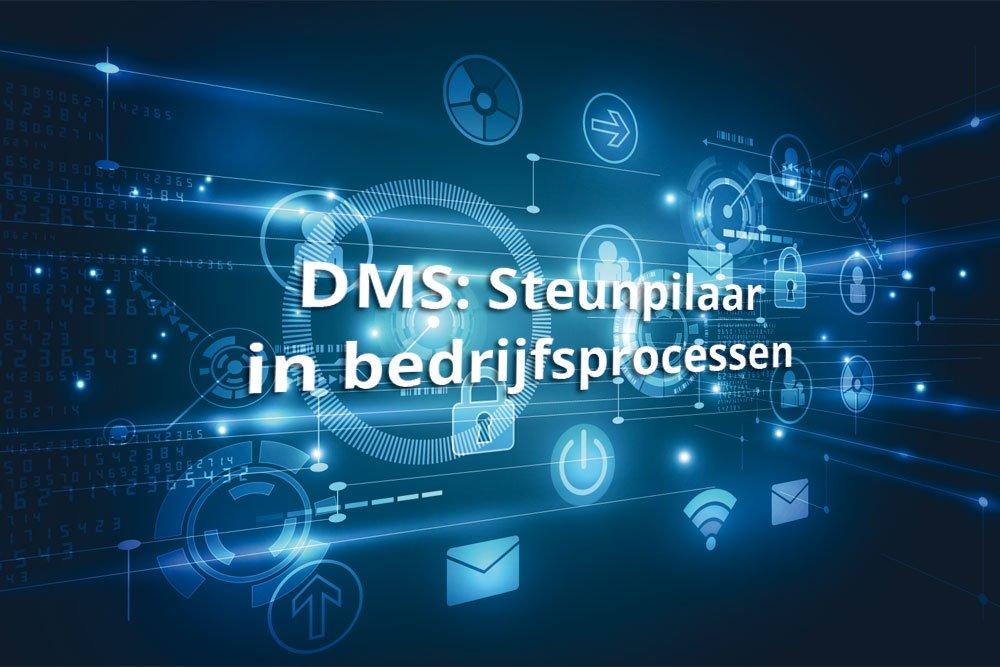 DMS: Steunpilaar in bedrijfsprocessen